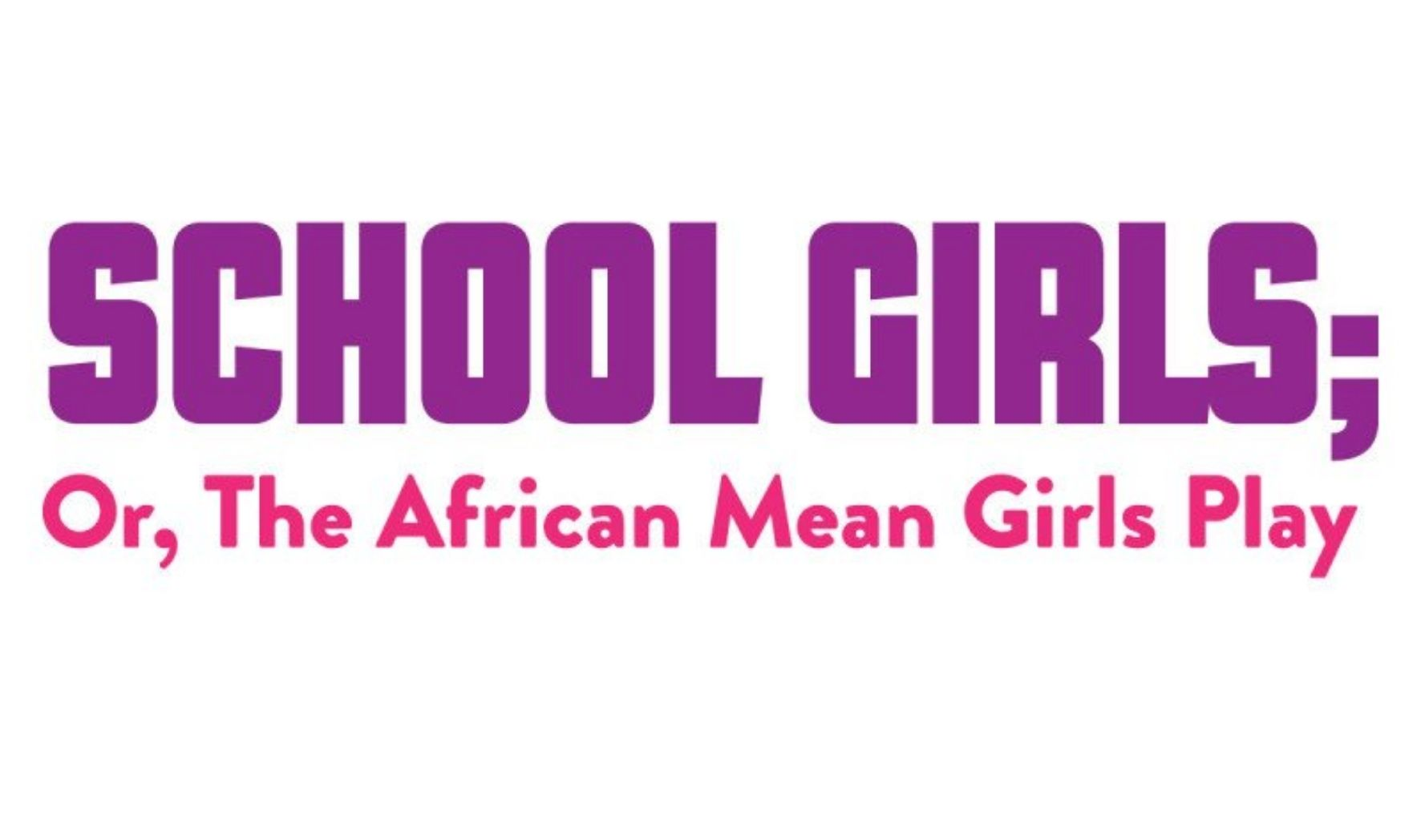 More Info for School Girls; Or, The African Mean Girls Play