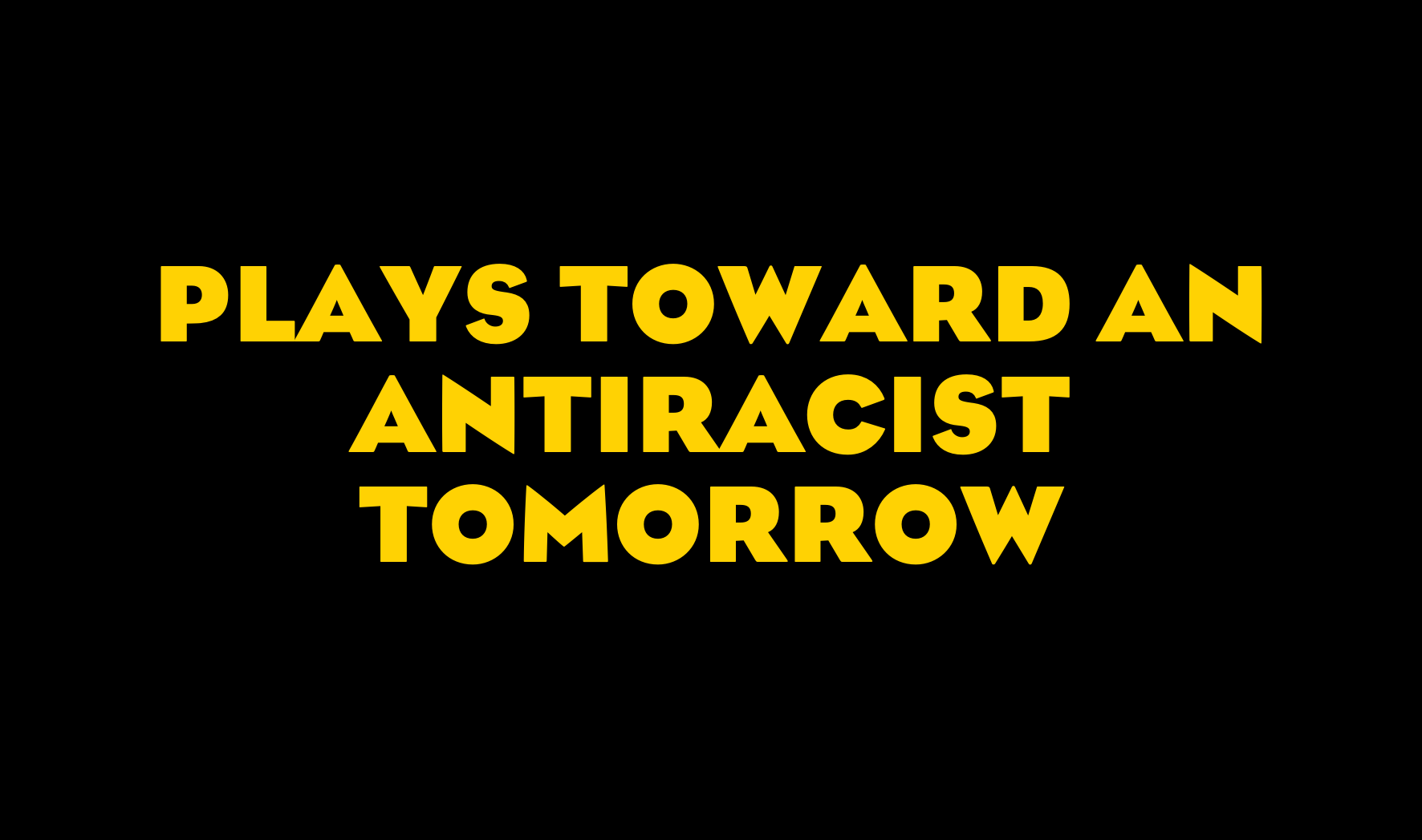 More Info for Plays Toward an Antiracist Tomorrow